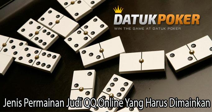 Jenis Permainan Judi QQ Online Yang Harus Dimainkan