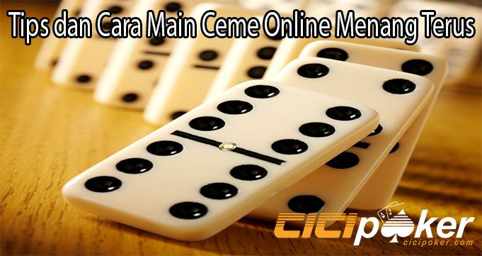 Tips dan Cara Main Ceme Online Menang Terus